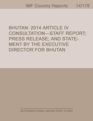 Bhutan  2014 Article IV Consultation Staff Report  Press Release  and Statement by the Executive Director for Bhutan PDF