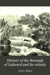 The History of the Borough of Liskeard and Its Vicinity