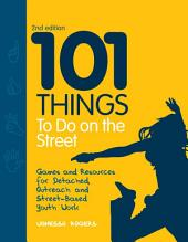 101 Things to Do on the Street: Games and Resources for Detached, Outreach and Street-Based Youth Work Second Edition, Edition 2