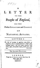 A Letter to the People of England, on the Present Situation and Conduct of National Affairs. Letter I.