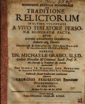 Disputatio Iuridica Inauguralis De Traditione Relictorum In Ultima Voluntate A Vivo Testatore Personae Honoratae Facta
