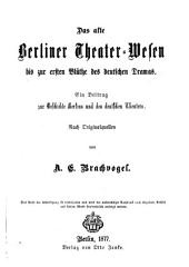 Geschichte des Königlichen Theaters zu Berlin: Das alte Berliner Theater-Wesen bis zur ersten Blüthe des deutschen Dramas