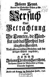 Johann Heyns Rectors der Saldrischen Schule zu Alt-Brandenburg, Versuch einer Betrachtung über die Cometen, die Sündflut und das Vorspiel des jüngsten Gerichts, nach astronomischen Gründen und der heiligen Schrift angestellet,