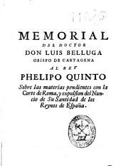 Memorial del doctor don Luis Belluga Obispo de Cartagena al rey Phelipo Quinto: sobre las materias pendientes con la Corte de Roma, y expulsion del Nuncio de Su Santidad de los Reynos de España