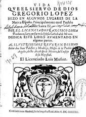 Vida que el siervo de Dios Gregorio Lopez hizo en algunos lugares de la Nueva España, principalmente en el pueblo de Santa Fè