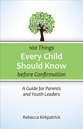 100 Things Every Child Should Know Before Confirmation: A Guide for Parents and Youth Leaders
