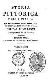 Storia pittorica della Italia dal risorgimento delle belle arti fin presso al fino del XVIII secolo: Volume 6