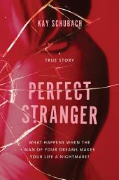 Perfect Stranger: A True Story Of Desire And Obsession