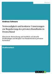 Notwendigkeit und konkrete Umsetzungen zur Regulierung des privaten Rundfunks in Deutschland: Historische Betrachtung und Ausblick auf aktuelle Problemlagen am Beispiel von bundesweitem privatem Fernsehen