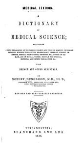 Medical Lexicon: A Dictionary of Medical Science : Containing a Concise Explanation of the Various Subjects and Terms of Anatomy, Physiology, Pathology, Hygiene, Therapeutics ... with French and Other Synonyms