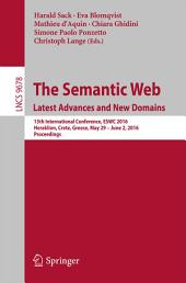 The Semantic Web. Latest Advances and New Domains: 13th International Conference, ESWC 2016, Heraklion, Crete, Greece, May 29 -- June 2, 2016, Proceedings