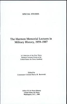 The Harmon Memorial Lectures in Military History  1959 1987 PDF