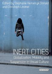 Inert Cities: Globalization, Mobility and Suspension in Visual Culture
