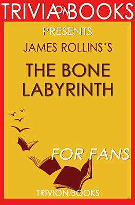 The Bone Labyrinth  A Novel By James Rollins  Trivia On Books