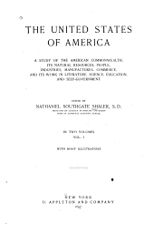 The United States of America: A Study of the American Commonwealth, Its Natural Resources, People, Industries, Manufactures, Commerce, and Its Work in Literature, Science, Education, and Self-government, Volume 1