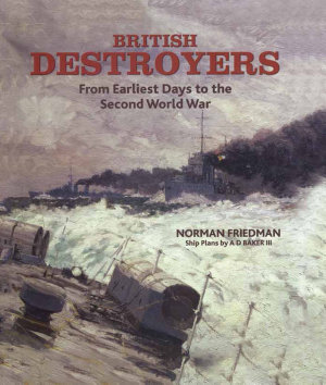 British Destroyers  From Earliest Days to the Second World War PDF