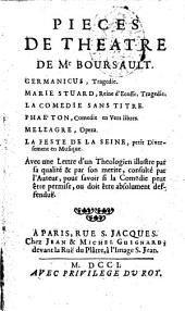Pieces de theatre de mr Boursault. Germanicus, tragedie. marie Stuard ... la comedie sans titre. Phaeton ... Meleagre ... la feste de la Siene ... Avec une lettre d'un theologien illustre par sa qualite & par son merite ..