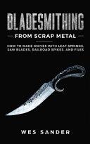 Bladesmithing From Scrap Metal