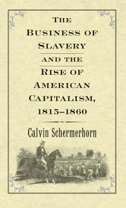 The Business of Slavery and the Rise of American Capitalism  1815 1860 Book