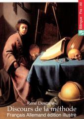 Discours de la méthode (Français Allemand édition illustré): Abhandlung über die Methode, richtig zu denken und die Wahrheit in den Wissenschaften zu suchen (Französisch Deutsch Ausgabe illustriert)
