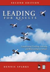 Leading for Results: Transforming Teaching, Learning, and Relationships in Schools, Edition 2