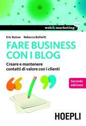 Fare Business con i blog: Creare e mantenere contatti di valore con i clienti