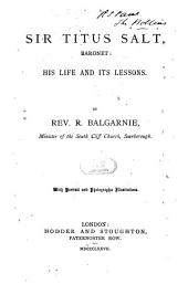 Sir Titus Salt, Baronet: His Life and Its Lessons
