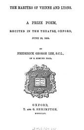 The Martyrs of Vienne and Lyons: A Prize Poem Recited in the Theatre, Oxford, June 28, 1854