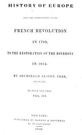 History of Europe from the commencement of the French revolution in 1789: to the restoration of the Bourbons in 1815