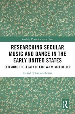 Researching Secular Music and Dance in the Early United States PDF