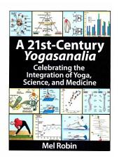 A 21st-Century Yogasanalia: Celebrating the Integration of Yoga, Science, and Medicine