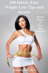 100 Quick, Easy Weight Loss Tips and Secrets: Special Bonus: Top 20 Free Diet Resources