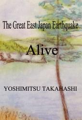 The Great East Japan Earthquake: Alive