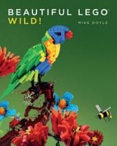 Beautiful LEGO: Wild!: Volume 3