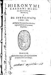 Hieronymi Cardani medici mediolanensis De subtilitate libri XXI ...