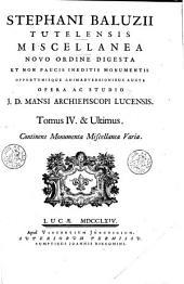 Stephani Baluzii Tutelensis Miscellanea: novo ordine digesta et non paucis ineditis monumentis opportunisque animadversionibus aucta, Volume 4