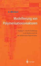 Modellierung von Polymerisationsreaktoren: PolyReace - Eine PC-Einführung in die Reaktionstechnik der radikalischen Polymerisation