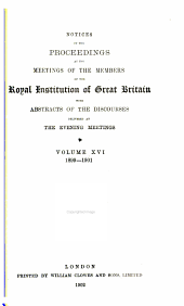 Notices of the Proceedings at the Meetings of the Members of the Royal Institution of Great Britain with Abstracts of the Discourses: Volume 16