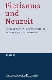 Pietismus Und Neuzeit Band 37 - 2011: Ein Jahrbuch Zur Geschichte Des Neueren Protestantismus