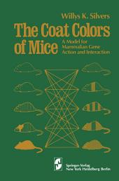 The Coat Colors of Mice: A Model for Mammalian Gene Action and Interaction