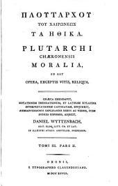 Ploutarchou ... ta Ethika: Plutarchi Chaeronensis Moralia, id est opera, exceptis vitis, reliqua, Τόμος 3,Μέρος 2