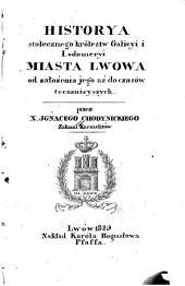 Historya stołecznego królestw Galicyi i Lodomeryi miasta Lwowa: od założenia jego aż do czasów teraznieyszych