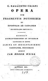 C. Sallustii Crispi opera cum fragmentis [&c.]. Recens. animadversiones et integram lectionis varietatem adiecit C.H. Weise