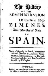 The History of the Administration of Cardinal Zimenes, Great Minister of State in Spain