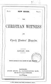 The Christian witness and church members' magazine [ed. by J. Campbell. Afterw.] The Christian witness and congregational magazine [ed. by J. Kennedy].: Volumes 16-17