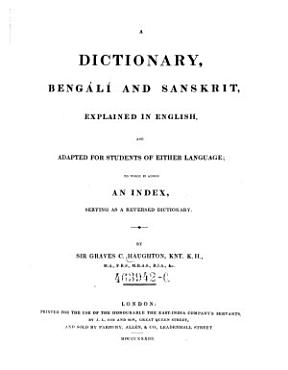 A Dictionary  Bengali and Samskrit  Explained in English  and Adepted for Students of Either Language  to Which is Added an Index Serving as a Reserved Dictionary PDF