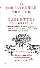 Le porte-feuille trouvé, ou tablettes d'un curieux: contenant quantité de piéces fugitives de Mr. de Voltaire, qui ne sont dans aucune de ses éditions