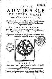 La vie admirable de soeur Marie de l'Incarnation religieuse converse de l'ordre de Notre-Dame du Mont-Carmel appelée au monde, la demoiselle Acarie