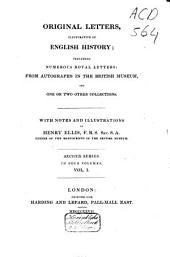 Original Letters, Illustrative of English History: Including Numerous Royal Letters; from Autographs in the British Museum, and One Or Two Other Collections, Volume 1