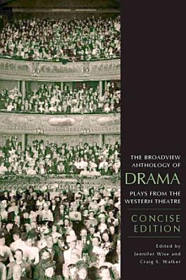 The Broadview Anthology of Drama  Concise Edition PDF